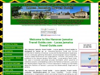 The Hanover Jamaica Travel Guide - Lucea Jamaica Travel Guide is an Internet Travel - Tourism Resource Guide to the Parishes of Hanover, Lucea - Westmoreland, Negril area of Jamaica - You will find Where To Stay in the Parishes of Hanover, Lucea - Westmoreland, Negril, Dining in the Parishes of Hanover, Lucea - Westmoreland, Negril, Shopping in the Parishes of Hanover, Lucea - Westmoreland, Negril, Services in the Parishes of Hanover, Lucea - Westmoreland, Negril, Recreations in the Parishes of Hanover, Luc