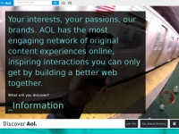 Your interests, your passions, our brands. AOL has the most engaging network of original content experiences online, inspiring interactions you can only get by building a better web together.