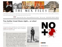 "The Mex Files | ¡COMO MEXICO NO HAY DOS! The ""Real Mexico"" from transvestite wrestlers to machete-wielding naked farmers.  History, culture, politics, economics, news and the general weirdness that usually floats down from the north."